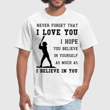 Girls Believe In Yourself = Be You never forget that i love you i hope you believe in - Men's T-Shirt
