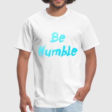 Be Humble - Men's T-Shirt