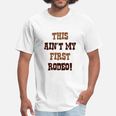 Not My First Rodeo This Ain't My First Rodeo! - Men's T-Shirt