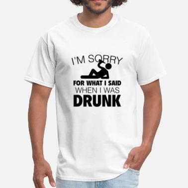 Im Sorry For What I Said I'm Sorry For What I Said - Men's T-Shirt