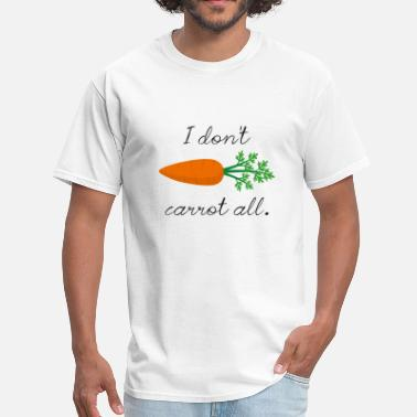 Carrots Quote I Don't Carrot All - Men's T-Shirt