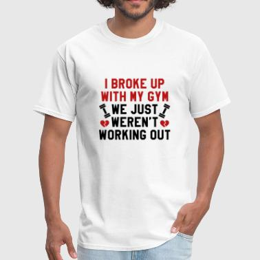 Funny Fitness I Broke Up With My Gym - Men's T-Shirt