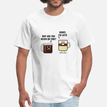 Latte Jokes Sorry, I'm Latte - Men's T-Shirt