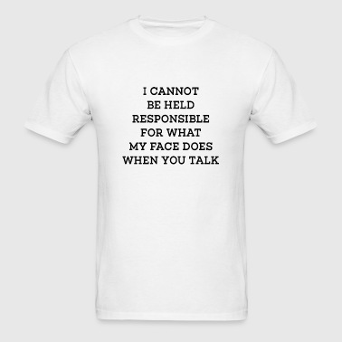 I Cannot Be Held Responsible - Men's T-Shirt