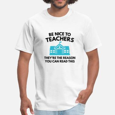 Be Nice To Teachers Be Nice To Teachers - Men's T-Shirt