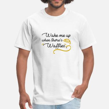 Waffle Cool Sayings Wake Me Up When There's Waffles - Men's T-Shirt