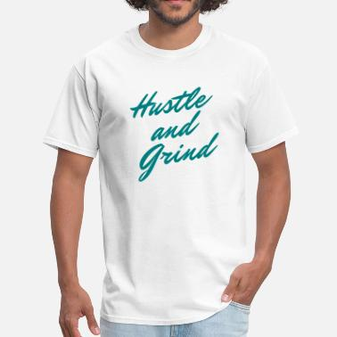 Grind Swag Hustle hustle grind - Men's T-Shirt