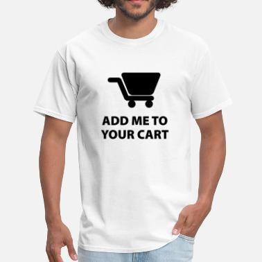 Funny Single Add Me To Your Cart - Men's T-Shirt