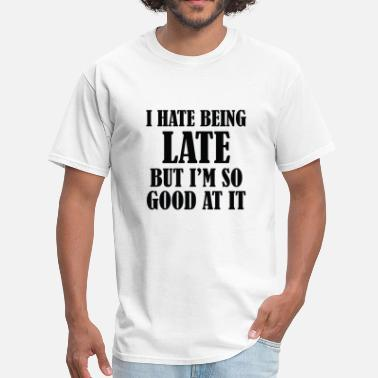 Late Jokes I Hate Being Late  - Men's T-Shirt