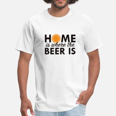 Wheres The Beer Home Is Where The Beer Is - Men's T-Shirt