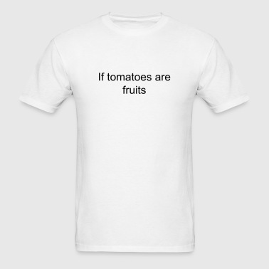 Tomatoes aren't fruits - Men's T-Shirt