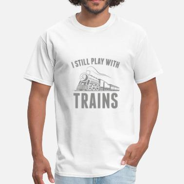 Play I Still Play With Trains - Men's T-Shirt