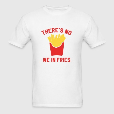 There's No We In Fries - Men's T-Shirt