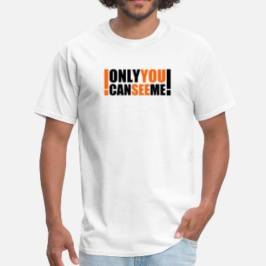 Invisible only you can see me - Men's T-Shirt