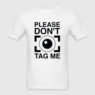 Please Don't Tag Me - Men's T-Shirt