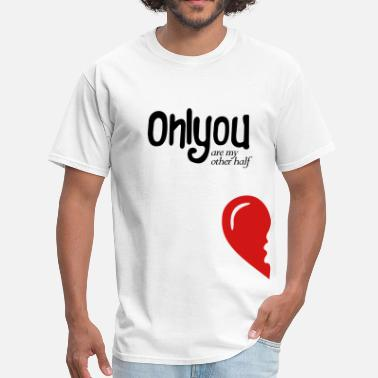 only_you're_my_other half_right side - Men's T-Shirt