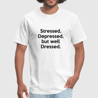 Stressed, Depressed, but well Dressed. Funny Quote - Men's T-Shirt