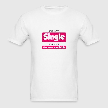 Single or just forever available - Men's T-Shirt