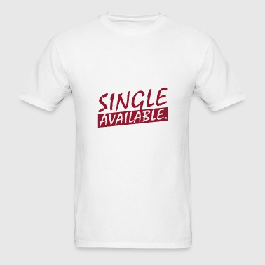 Single and available - Men's T-Shirt
