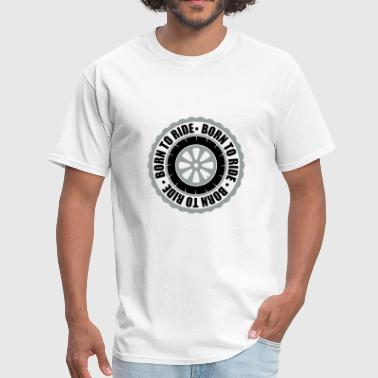 circle rim tire born to ride round wheel motorcycl - Men's T-Shirt