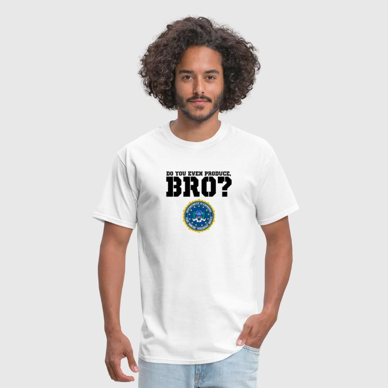 DO YOU EVEN PRODUCE, BRO [White Shirts Only]  - Men's T-Shirt