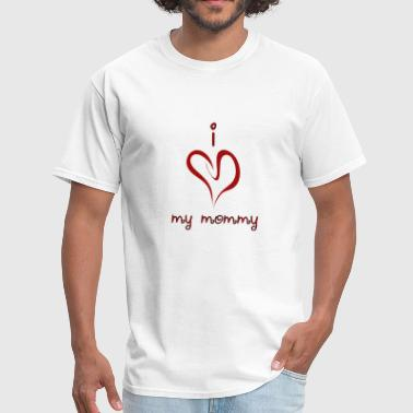 I Love My Mommy I Heart My Mommy - Men's T-Shirt