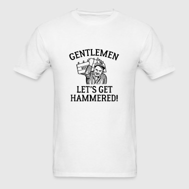 Gentlemen Let's Get Hammered! - Men's T-Shirt