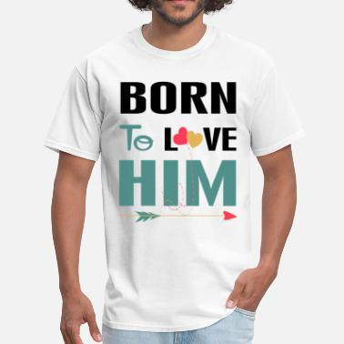 ....Born To Love Him - Men's T-Shirt