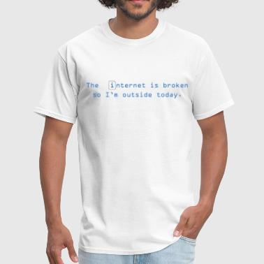 The internet is broken so i'm outside today - Men's T-Shirt
