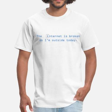 Internet The internet is broken so i'm outside today - Men's T-Shirt
