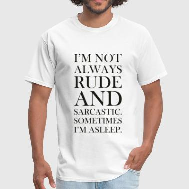 Not Always Rude Not always rude and sarcastic - Men's T-Shirt