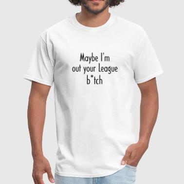 Kodak Maybe I'm out your League B*tch - Men's T-Shirt