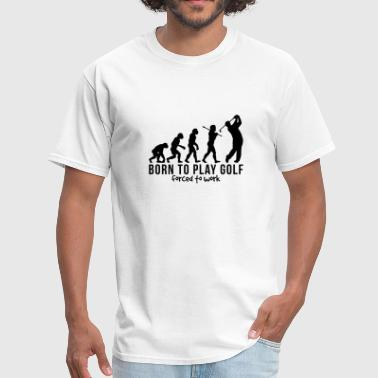 Born To Play Golf golf evolution born to play golf forced  - Men's T-Shirt