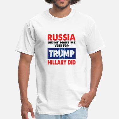 Hillary Clinton Russia Didn t Make Me Vote For Trump Hillary Did - Men's T-Shirt