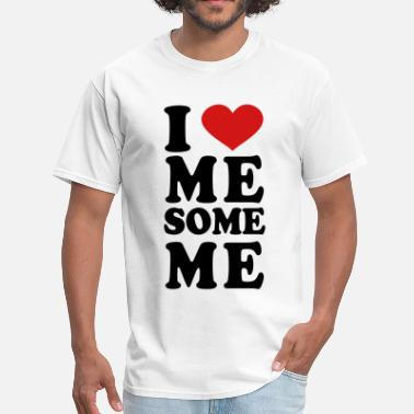 I Love Me I Love Me Some Me - Men's T-Shirt