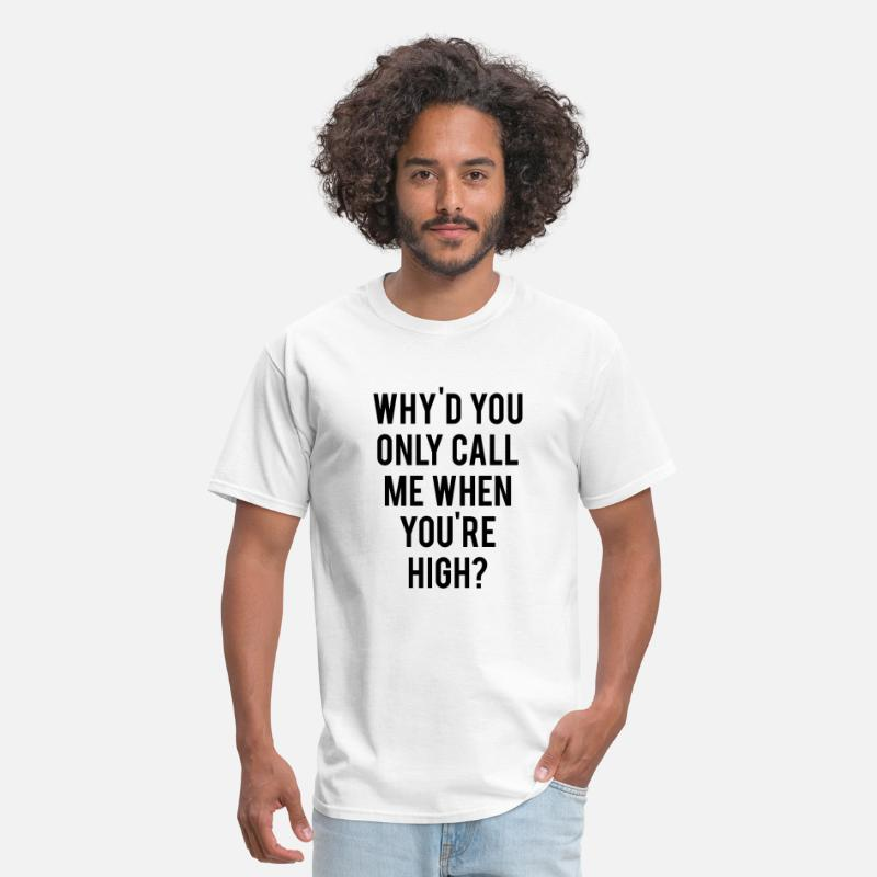 Top T-Shirts - Why'd You Only Call Me When You're High - Men's T-Shirt white