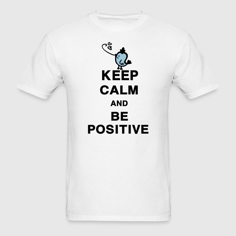 Keep Calm and Be Positive - Men's T-Shirt