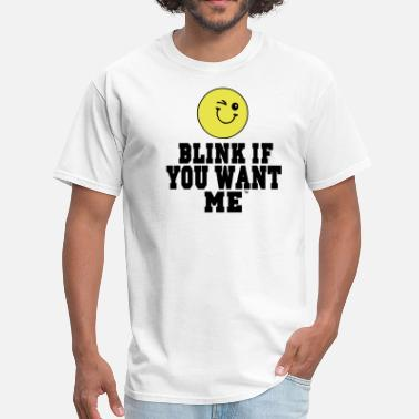 Blink If You Want Me BLINK IF YOU WANT ME - Men's T-Shirt