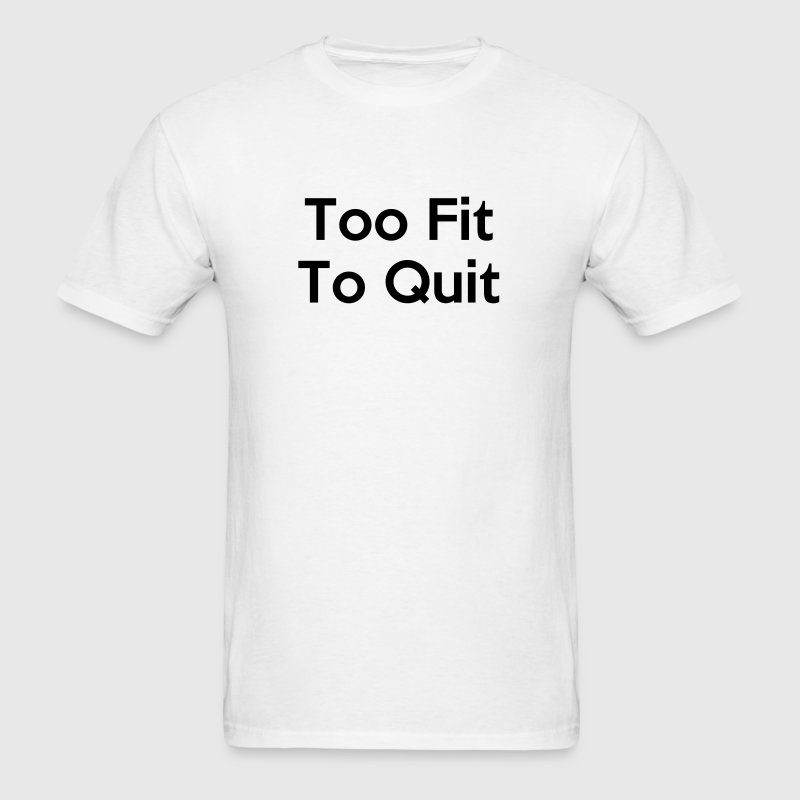 Too Fit To Quit - Men's T-Shirt