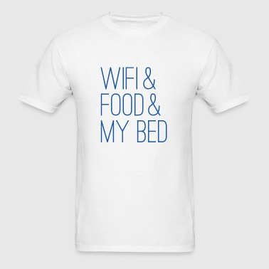 Wifi And Food And My Bed - Men's T-Shirt