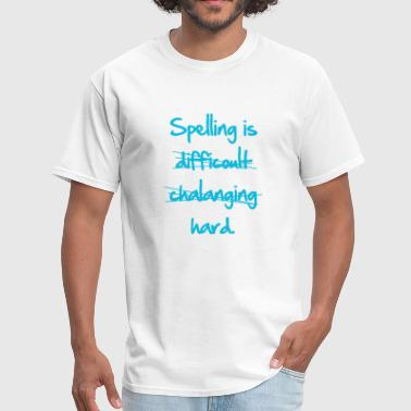 Students Spell Spelling Is Hard - Men's T-Shirt
