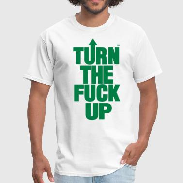 TURN THE FUCK UP - Men's T-Shirt