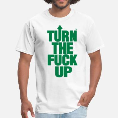 Turn Me Up TURN THE FUCK UP - Men's T-Shirt