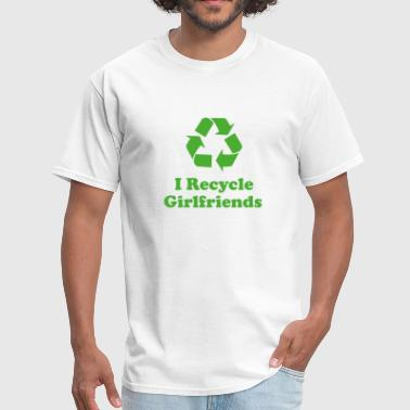 I Recycle Girlfriends - Men's T-Shirt