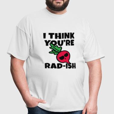 I Think You're Radish - Men's T-Shirt