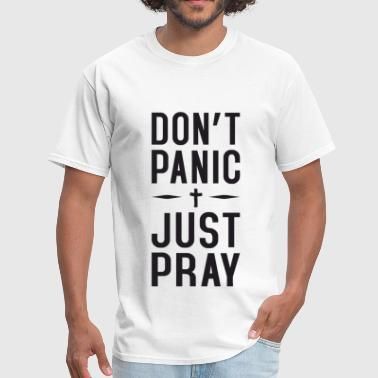 Dont Panic Just Pray - Men's T-Shirt