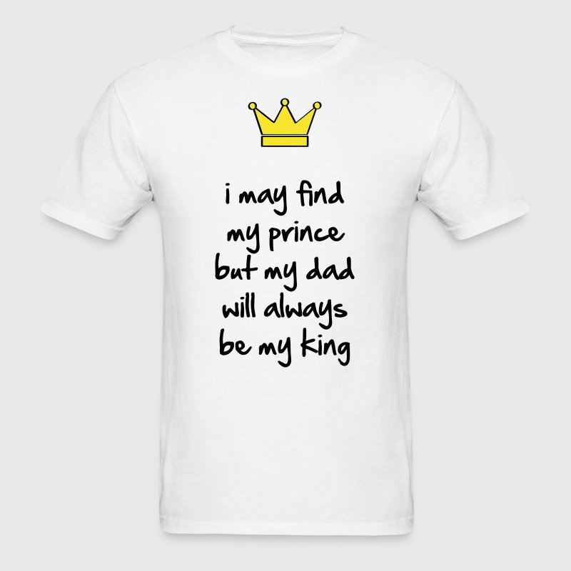 My dad will always be my king - Men's T-Shirt