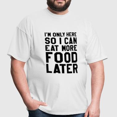 So I Can Eat More Food Later - Men's T-Shirt