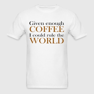 Given enough coffee - Men's T-Shirt