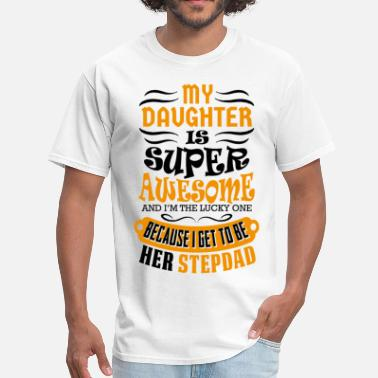 I Love My Stepdad My Daughter Is Super Awesome Her Stepdad - Men's T-Shirt